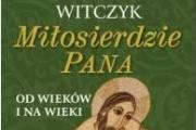 Miłosierdzie Pana od wieków i na wieki - Książka ks. prof. Henryka Witczyka